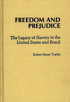 Freedom and Prejudice: The Legacy of Slavery in the United States and Brazil (Hardback)