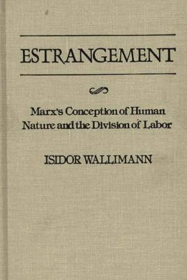 Estrangement: Marx's Conception of Human Nature and the Division of Labor (Hardback)