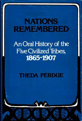 Nations Remembered: An Oral History of the Five Civilized Tribes, 1865-1907 (Hardback)