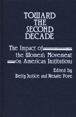 Toward the Second Decade: The Impact of the Women's Movement on American Institutions (Hardback)