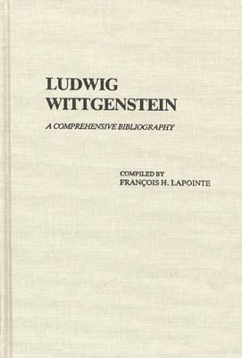 Ludwig Wittgenstein: A Comprehensive Bibliography (Hardback)