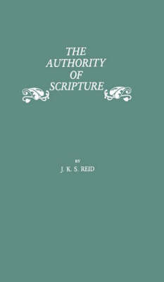 The Authority of Scripture: A Study of the Reformation and Post-Reformation Understanding of the Bible (Hardback)