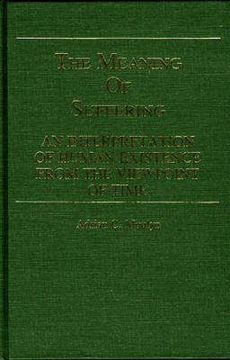 The Meaning of Suffering: An Interpretation of Human Existence From the Viewpoint of Time (Hardback)