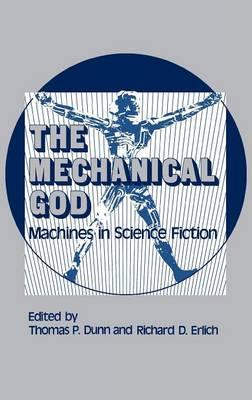 The Mechanical God: Machines in Science Fiction (Hardback)