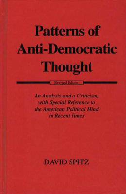 Patterns of Anti-Democratic Thought: An Analysis and a Criticism, with Special Reference to the American Political Mind in Recent Times (Hardback)