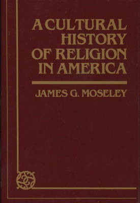 A Cultural History of Religion in America (Hardback)
