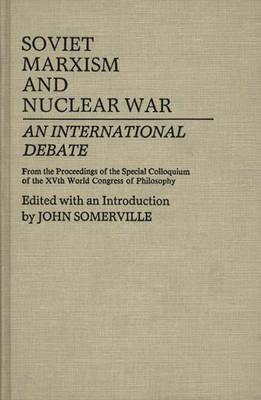 Soviet Marxism and Nuclear War: An International Debate (Hardback)