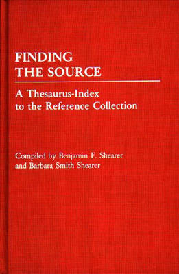 Finding the Source: A Thesaurus-Index to the Reference Collection (Hardback)