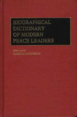 Biographical Dictionary of Modern Peace Leaders (Hardback)