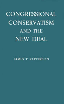 Congressional Conservatism and the New Deal: The Growth of the Conservative Coalition in Congress, 1933-1939 (Hardback)