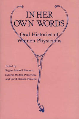 In Her Own Words: Oral Histories of Women Physicians (Hardback)