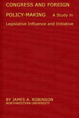 Congress and Foreign Policy-Making: A Study in Legislative Influence and Initiative (Hardback)