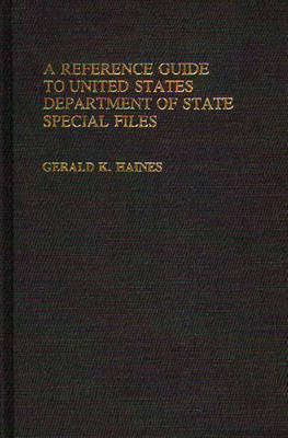 A Reference Guide to United States Department of State Special Files (Hardback)