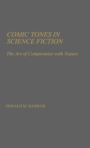 Comic Tones in Science Fiction: The Art of Compromise with Nature (Hardback)