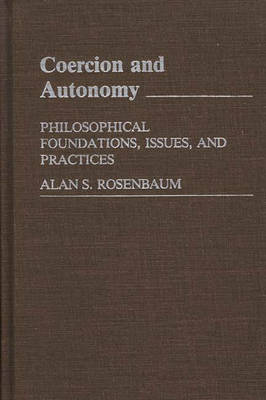 Coercion and Autonomy: Philosophical Foundations, Issues, and Practices (Hardback)