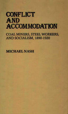 Conflict and Accommodation: Coal Miners, Steel Workers, and Socialism, 1890-1920 (Hardback)