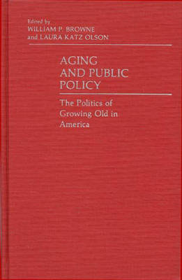 Aging and Public Policy: The Politics of Growing Old in America (Hardback)