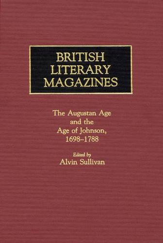 British Literary Magazines: 1698-1788: The Augustan Age and the Age of Johnson (Hardback)