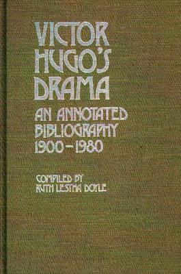 Victor Hugo's Drama: An Annotated Bibliography, 1900-1980 (Hardback)