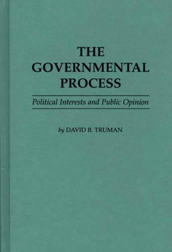 The Governmental Process: Political Interests and Public Opinion (Hardback)