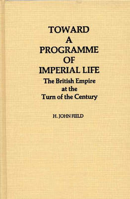 Toward a Programme of Imperial Life: The British Empire at the Turn of the Century (Hardback)