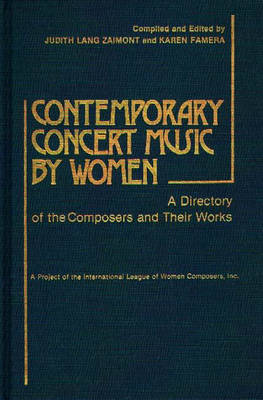 Contemporary Concert Music by Women: A Directory of the Composers and Their Works (Hardback)