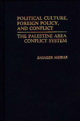 Political Culture, Foreign Policy, and Conflict: The Palestine Area Conflict System (Hardback)