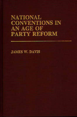 National Conventions in an Age of Party Reform. (Hardback)