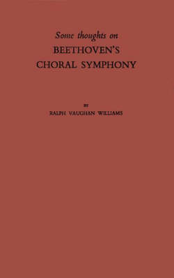 Some Thoughts on Beethoven's Choral Symphony with Writings on Other Musical Subjects (Hardback)