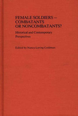 Female Soldiers--Combatants or Noncombatants?: Historical and Contemporary Perspectives (Hardback)