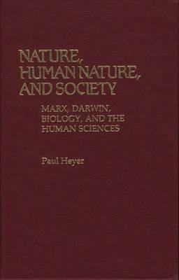 Nature, Human Nature, and Society: Marx, Darwin, Biology, and the Human Sciences (Hardback)