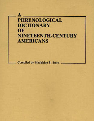 A Phrenological Dictionary of Nineteenth-Century Americans - Documentary Reference Collections (Hardback)