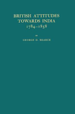 British Attitudes Towards India, 1784-1858. (Hardback)