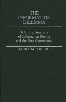 The Information Dilemma: A Critical Analysis of Information Pricing and the Fees Controversy (Hardback)