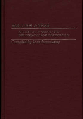 English Ayres: A Selectively Annotated Bibliography and Discography (Hardback)