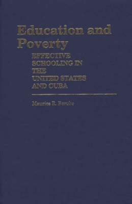Education and Poverty: Effective Schooling in the United States and Cuba (Hardback)