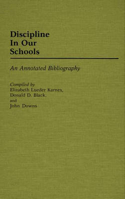 Discipline in Our Schools: An Annotated Bibliography (Hardback)