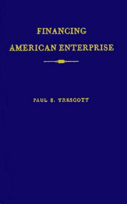 Financing American Enterprise: The Story of Commercial Banking (Hardback)