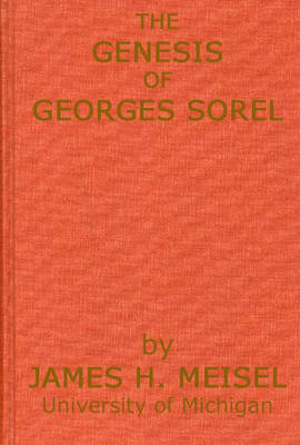 The Genesis of Georges Sorel: An Account of his Formative Period Followed by a Study of his Influence (Hardback)