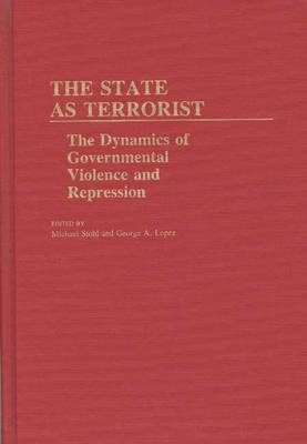 The State as Terrorist: The Dynamics of Governmental Violence and Repression (Hardback)