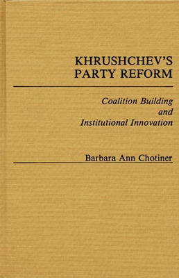 Khrushchev's Party Reform: Coalition Building and Institutional Innovation (Hardback)