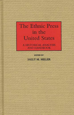 The Ethnic Press in the United States: A Historical Analysis and Handbook (Hardback)