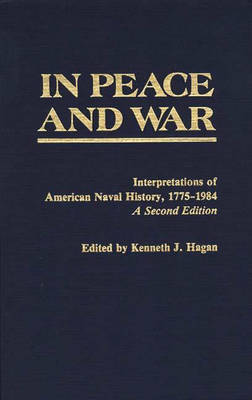 In Peace and War: Interpretations of American Naval History, 1775-1984 - Contributions in Military Studies No. 41 (Hardback)