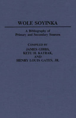 Wole Soyinka: A Bibliography of Primary and Secondary Sources - Bibliographies and Indexes in Afro-American and African Studies (Hardback)