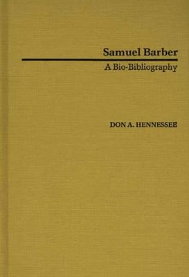 Samuel Barber: A Bio-Bibliography - Bio-Bibliographies in Music (Hardback)