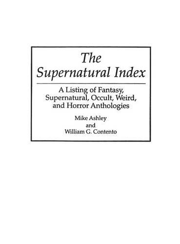 The Supernatural Index: A Listing of Fantasy, Supernatural, Occult, Weird, and Horror Anthologies - Bibliographies and Indexes in Science Fiction, Fantasy, and Horror (Hardback)