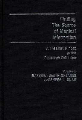Finding the Source of Medical Information: A Thesaurus-Index to the Reference Collection (Hardback)