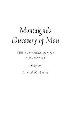 Montaigne's Discovery of Man: The Humanization of a Humanist (Hardback)