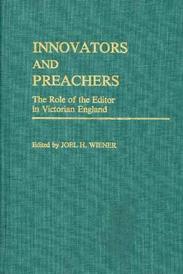 Innovators and Preachers: The Role of the Editor in Victorian England (Hardback)