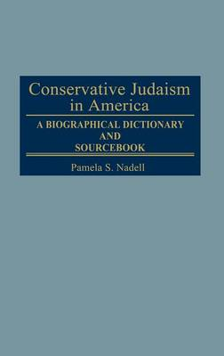 Conservative Judaism in America: A Biographical Dictionary and Sourcebook - Jewish Denominations in America (Hardback)